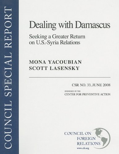 Dealing with Damascus: Seeking a Greater Return on U.S.-Syria Relations (Council Special Report) Mona Yacoubian