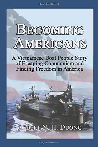 Becoming Americans: A Vietnamese Boat People Story of Escaping Communism and Finding Freedom in America