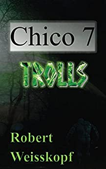 Chico 7: Trolls (The Journey of the Freighter Lola Book 4) by [Weisskopf, Robert]
