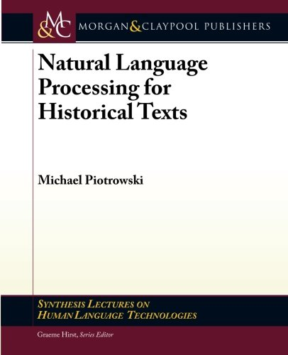 Natural Language Processing for Historical Texts (Synthesis Lectures on Human Language Technologies) by Brand: Morgan Claypool Publishers