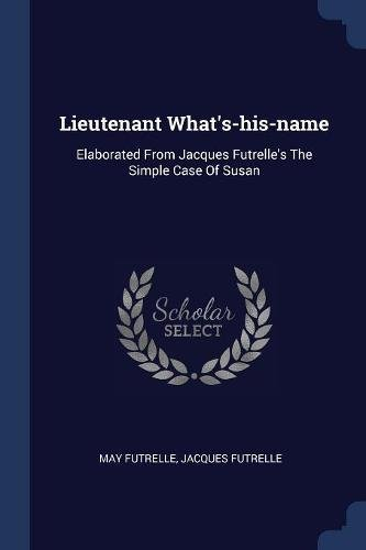 Download Lieutenant What's-his-name: Elaborated From Jacques Futrelle's The Simple Case Of Susan PDF