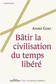 Bâtir la civilisation du temps libéré par André Gorz
