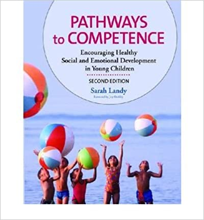 [(Pathways to Competence: Encouraging Healthy Social and Emotional Development in Young Children)] [Author: Sarah Landy] published on (February, 2009)