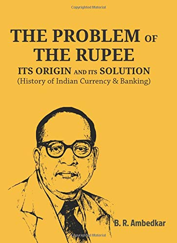 THE PROBLEM OF THE RUPEE  ITS ORIGIN AND ITS SOLUTION  History Of Indian Currency And Banking