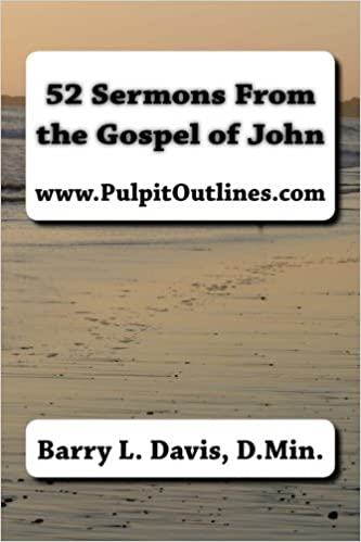 52 Sermons From the Gospel of John (Pulpit Outlines): Barry L  Davis