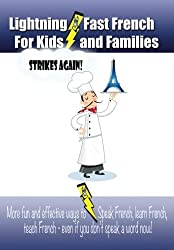 Lightning-fast French For Kids And Families Strikes Again!: More Fun Ways To Learn French, Speak French, And Teach Kids French - Even If You Don't Speak A Word Now!