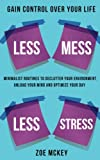 img - for Less Mess Less Stress: Minimalist Routines to Declutter Your Environment, Unload Your Mind and Optimize Your Day - Gain Control Over Your Life book / textbook / text book