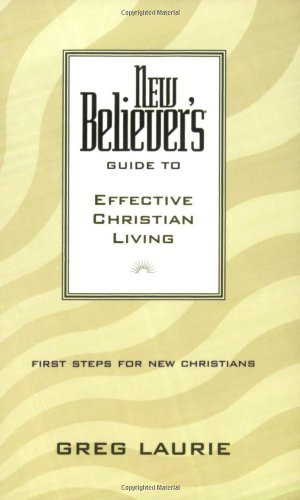 New Believer's Guide to Effective Christian Living (New Believers Guides)