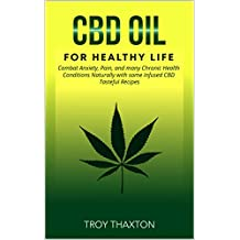 CBD Oil for Healthy Life: Combat Anxiety, Pain, and many Chronic Health Conditions Naturally with some Infused CBD Tasteful Recipes
