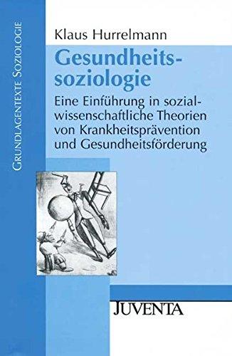 gesundheitssoziologie-eine-einfhrung-in-sozialwissenschaftliche-theorien-von-krankheitsprvention-und-gesundheitsfrderung-grundlagentexte-soziologie