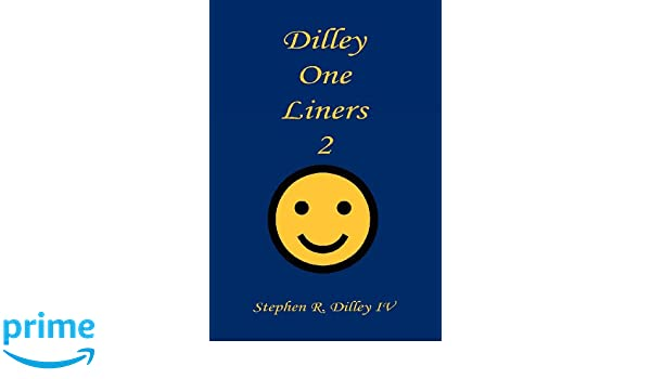 Dilley One Liners