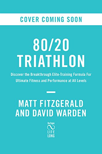80/20 Triathlon: Discover the Breakthrough Elite-Training Formula for Ultimate Fitness and Performance at All - Training Triathlon Elite