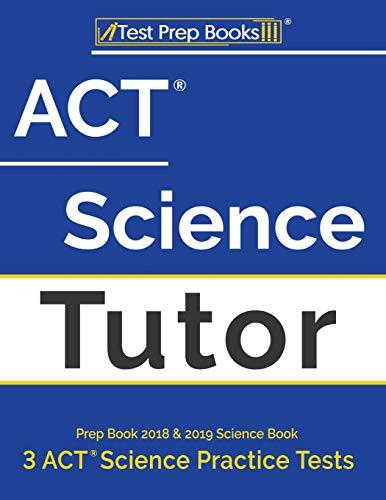 Pdf Test Preparation ACT Science Tutor Prep Book 2018 & 2019: Science Book & 3 ACT Science Practice Tests