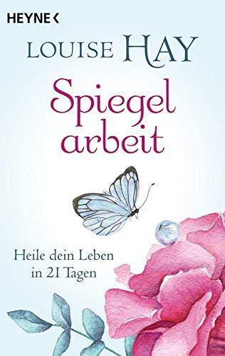 Spiegelarbeit: Heile dein Leben in 21 Tagen Taschenbuch – 12. März 2018 Louise Hay Thomas Görden Heyne Verlag 3453703154