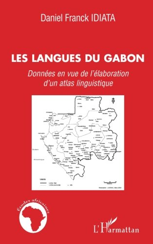 Les langues du Gabon: Données En Vue De L'élaboration D'un Atlas Linguistique (French Edition)