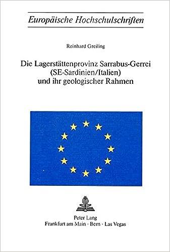 Die Lagerstaettenprovinz Sarrabus-Gerrei (Se-Sardinien/Italien) Und Ihr Geologischer Rahmen (Europaeische Hochschulschriften / European University Studie)