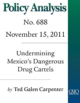 Undermining Mexicos Dangerous Drug Cartels (Policy Analysis ...