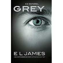 Grey (En espanol): Cincuenta sombras de Grey contada por Christian (Spanish Edition)