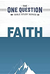 Faith: One Question Bible Study Series