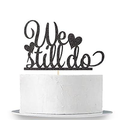 Black Glitter We Still Do Cake Topper - Happy Anniversary Sign - Wedding Anniversary Party Decoration Supplies