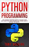 Read Python Programming: The Ultimate Advanced Guide to Master Your Data Analytics, Data Science and Coding Ability Beyond the Basics Kindle Editon