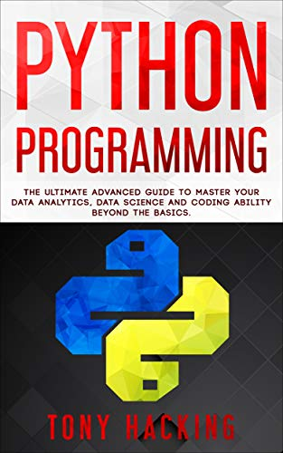 Python Programming: The Ultimate Advanced Guide to Master Your Data Analytics, Data Science and Coding Ability Beyond the Basics Doc
