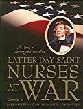 Latter-day Saint Nurses at War : A Story of Caring and Sacrifice, Patricia, Callister, Lynn Clark, and Wilson, Maile K. Rushton, 0842526110