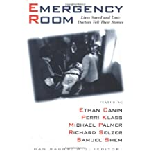 The Emergency Room: Lives Saved and Lost - Doctors Tell Their Stories