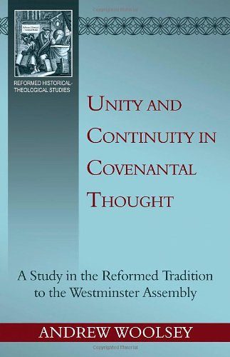 (Unity and Continuity in Covenantal Thought: a Study in the Reformed Tradition to the Westminster Assembly (Reformed Historical - Theological Studies))