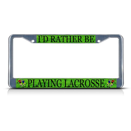 I'D RATHER BE PLAYING LACROSSE SPORT Metal License Plate Frame Tag Border
