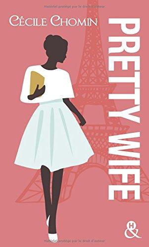 Pretty wife: Passez l été à Paris avec cette romance contemporaine drôle et touchante Poche – 1 juin 2017 Cécile Chomin Editions Harlequin 2280377128 Comédie sentimentale