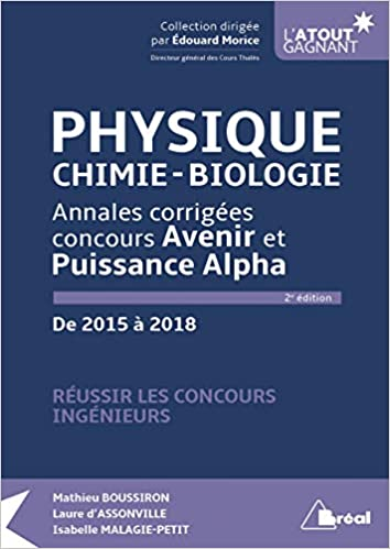 Physique, chimie, biologie : Annales corrigées concours Avenir et Puissance Alpha de 2015 à 2018 Latout gagnant: Amazon.es: Mathieu Boussiron, ...