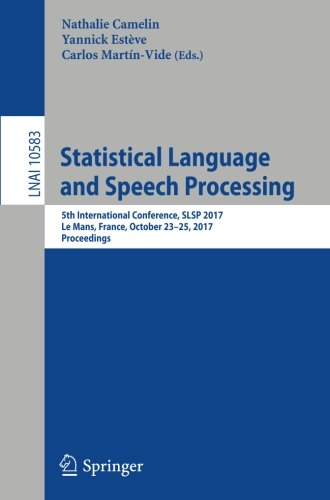 Statistical Language and Speech Processing: 5th International Conference, SLSP 2017, Le Mans, France, October 23–25, 2017, Proceedings (Lecture Notes in Computer Science) pdf epub