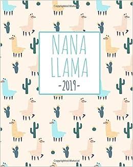 Nana Llama 2019: Weekly Planner 2018 - 2019: 12 Month Agenda ...