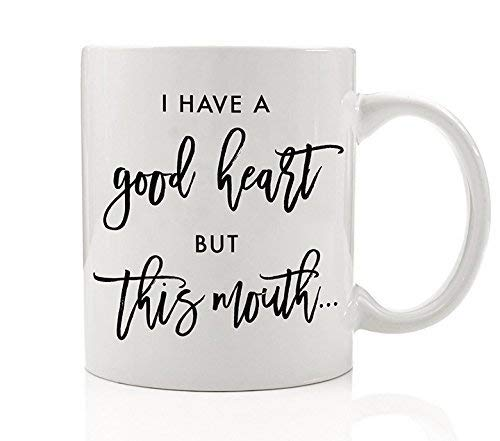 Funny Coffee Mug I Have A Good Heart But This Mouth. Cute Sarcasm Quote Gifts Graduation Birthday Christmas Present Best Friend Sister Brother Office Coworker 11oz Ceramic Cup by Digibuddha DM0034
