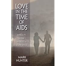 Love in the Time of AIDS: Inequality, Gender, and Rights in South Africa