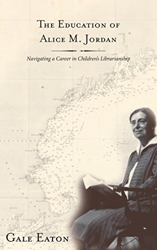 The Education of Alice M. Jordan: Navigating a Career in Children's Librarianship Pdf