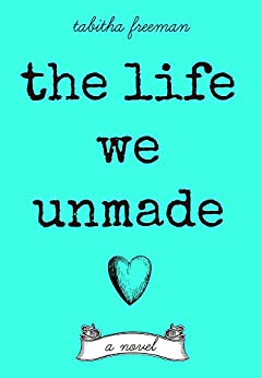 The Life We Unmade by [Freeman, Tabitha]