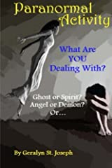 Paranormal Activity: What Are YOU Dealing With?: Ghost or Spirit? Angel or Demon? (Volume 1) Paperback