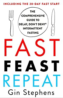 Book Cover: Fast. Feast. Repeat.: The Comprehensive Guide to Delay, Don't Deny® Intermittent Fasting--Including the 28-Day FAST Start