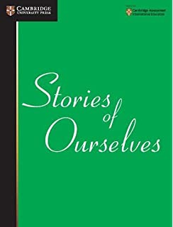 Stories Of Ourselves The University Cambridge International Examinations Anthology In English