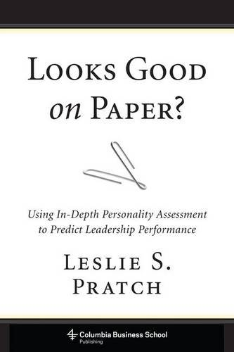 Download Looks Good on Paper?: Using In-Depth Personality Assessment to Predict Leadership Performance (Columbia Business School Publishing) pdf epub