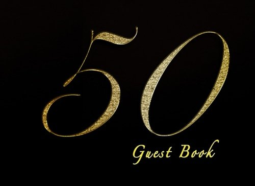 50 Guest Book: Black And Gold Guestbook For 50th Birthday Party, Log Keepsake Notebook, 150 Lined Pages To Write In ebook