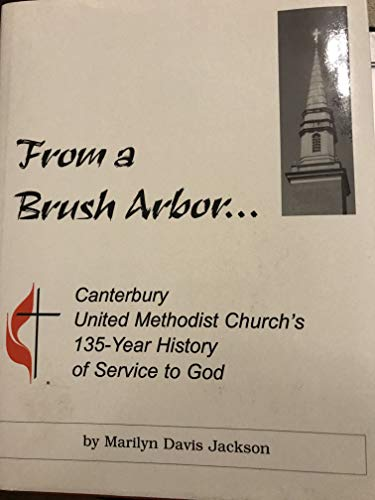 From a brush arbor: Canterbury United Methodist Church's 135 years of service to -