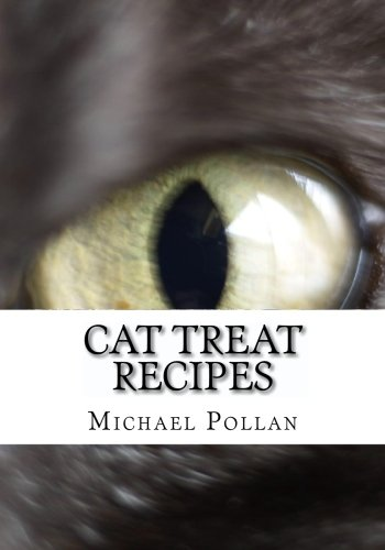 Cat Treat Recipes: Homemade Cat Treats, Natural Cat Treats and How to Make Cat (Healthy Homemade Cat Treats)