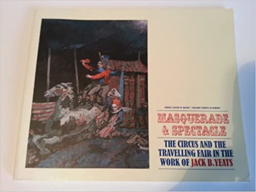 Book Masquerade & Spectacle: the Circus and the Travelling Fair in the Work of Jack B. Yeats