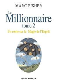 Le Millionnaire T 02 Un conte sur la magie de l'esprit par Marc Fisher