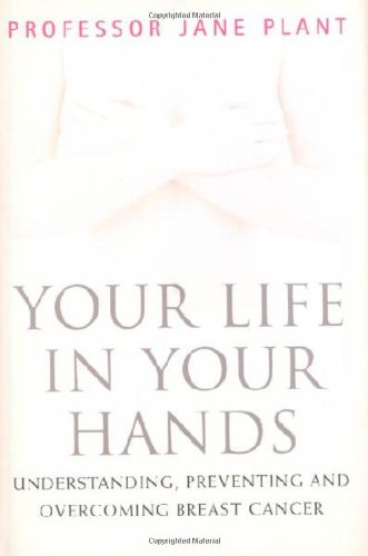 (Your Life In Your Hands: Understanding, Preventing, and Overcoming Breast Cancer)