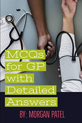 MCQs for GP with Detailed Answers: Multiple Choice Questions and Answers in Internal Medicine and Surgery (Internal Medicine Multiple Choice Questions And Answers)