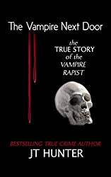 The Vampire Next Door: The True Story of the Vampire Rapist (True CRIME Library RJPP Book 17)